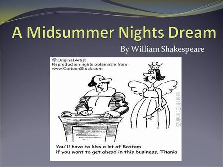 By William Shakespeare. Setting Time: The treatment of time is inconsistant – generally covers 4 nights and days Most of the action takes place during.