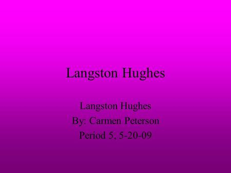 Langston Hughes By: Carmen Peterson Period 5,