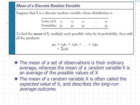 The mean of a set of observations is their ordinary average, whereas the mean of a random variable X is an average of the possible values of X The mean.