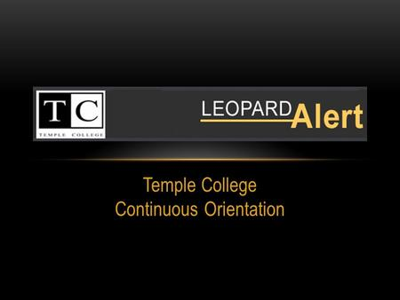 Temple College Continuous Orientation. WHAT IS LEOPARD ALERT An Emergency Notification System Text and/or Email Messages Email Messages Text Message Cost.