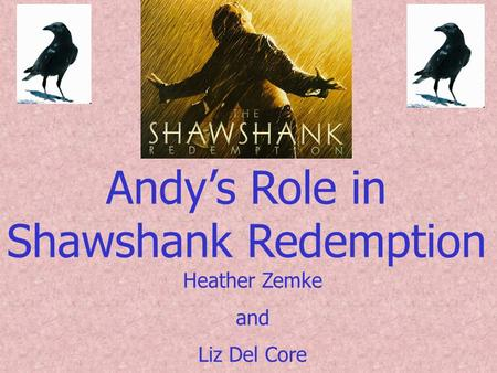 Andy's Role in Shawshank Redemption Heather Zemke and Liz Del Core.