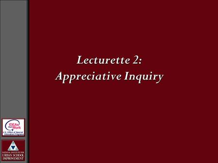Lecturette 2: Appreciative Inquiry. Appreciative Inquiry was developed by David Cooperrider and Suresh Srivastva in the 1980s. The approach is based on.