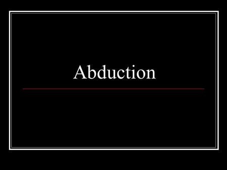 Abduction. Objectives What is abduction? Explain 3 ways child abduction can happen Explain 3 ways to prevent child abduction from happening Know at least.