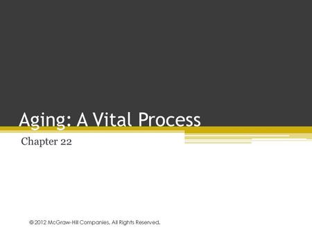 © 2010 McGraw-Hill Companies. All Rights Reserved. Aging: A Vital Process Chapter 22.