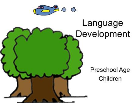 Language Development Preschool Age Children. Receptive Language The ability to understand language.