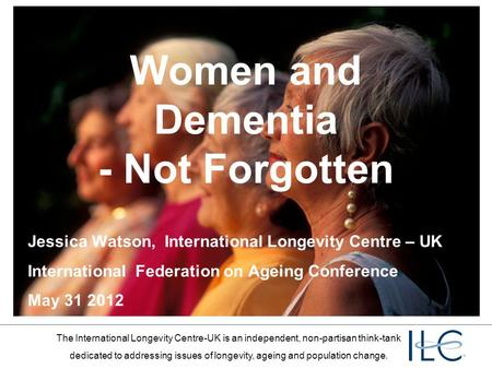 The International Longevity Centre-UK is an independent, non-partisan think-tank dedicated to addressing issues of longevity, ageing and population change.