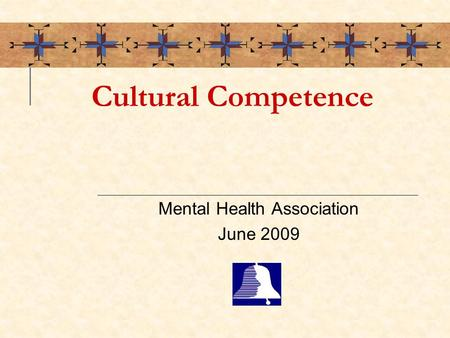Cultural Competence Mental Health Association June 2009.