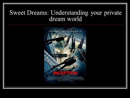 Sweet Dreams: Understanding your private dream world.