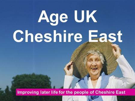 Improving later life for the people of Cheshire East Age UK Cheshire East.