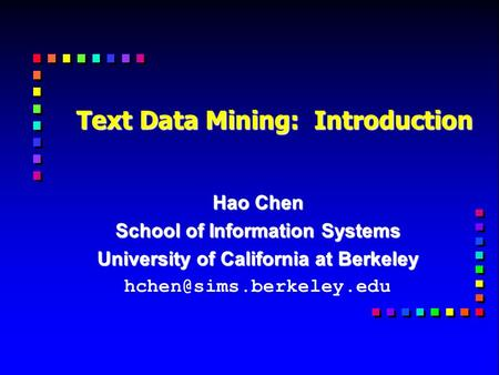 Text Data Mining: Introduction Hao Chen School of Information Systems University of California at Berkeley