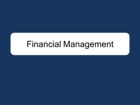 Financial Management 1. Every decision that a business makes has financial effects. So everything that a business does fits under the heading of finance.