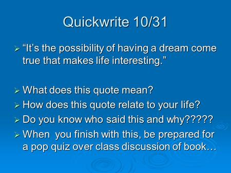 "Quickwrite 10/31  ""It's the possibility of having a dream come true that makes life interesting.""  What does this quote mean?  How does this quote relate."