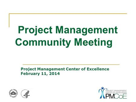 Project Management Community Meeting Project Management Center of Excellence February 11, 2014.