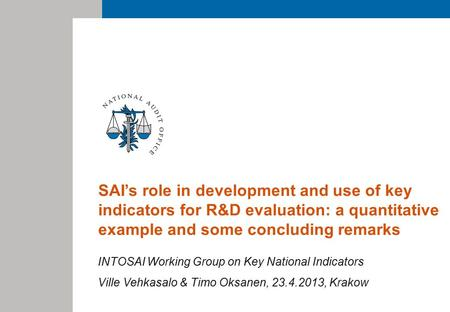 SAI's role in development and use of key indicators for R&D evaluation: a quantitative example and some concluding remarks INTOSAI Working Group on Key.