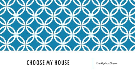 CHOOSE MY HOUSE Pre-Algebra Classes. DUE: THURSDAY, MAY 21ST GRADE: SUMMATIVE What are the details?