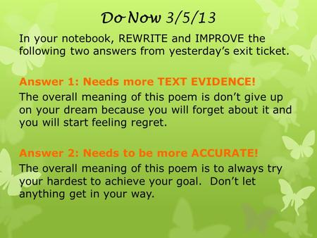 Do Now 3/5/13 In your notebook, REWRITE and IMPROVE the following two answers from yesterday's exit ticket. Answer 1: Needs more TEXT EVIDENCE! The overall.