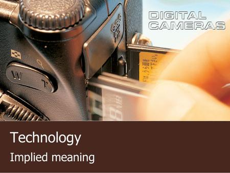 Technology Implied meaning. Understanding the implied meanings 1. I think the clerk is too green, shy and immature. 2. It alarmed me by looking at the.