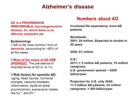 AD is a PROGRESSIVE IRREVERSIBLE neurodegenerative disease, for which there is no effective treatment yet Epidemiology 1-AD is the most common form of.