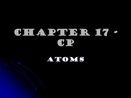 Chapter 17 - cp Atoms.
