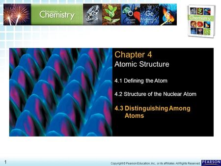 4.3 Distinguishing Among Atoms > 1 Copyright © Pearson Education, Inc., or its affiliates. All Rights Reserved. Chapter 4 Atomic Structure 4.1 Defining.