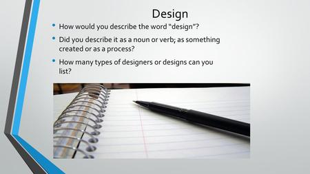"Design How would you describe the word ""design""? Did you describe it as a noun or verb; as something created or as a process? How many types of designers."