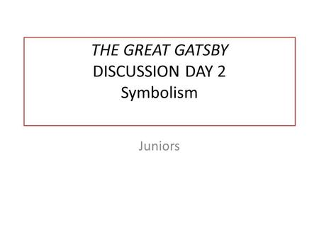 THE GREAT GATSBY DISCUSSION DAY 2 Symbolism Juniors.