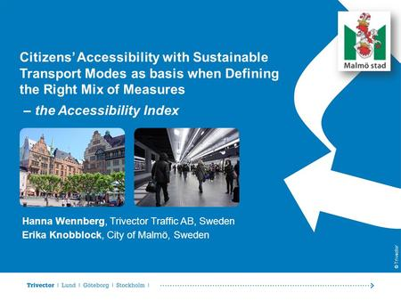 © Trivector Citizens' Accessibility with Sustainable Transport Modes as basis when Defining the Right Mix of Measures Hanna Wennberg, Trivector Traffic.