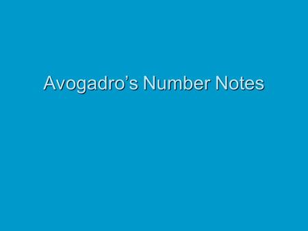 Avogadro's Number Notes. Conversions  In order to convert one unit to another: Given infoUnits to convert intoUnits to convert into etc Units to cancelUnits.
