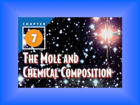 Chapter 7 – The Mole and Chemical Composition