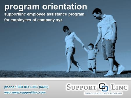 Program orientation supportlinc employee assistance program for employees of company xyz.