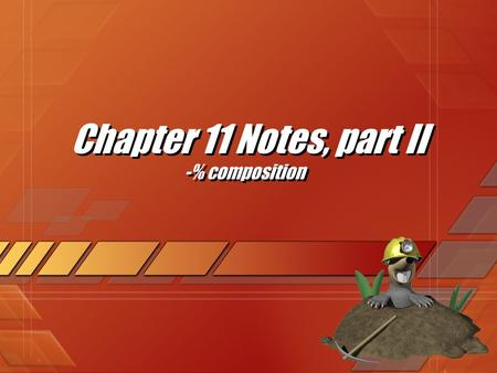 Chapter 11 Notes, part II -% composition. In Review The mole is an SI unit of measureThe mole is an SI unit of measure for amount of particles for amount.