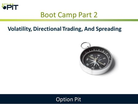 Boot Camp Part 2 Option Pit Volatility, Directional Trading, And Spreading.
