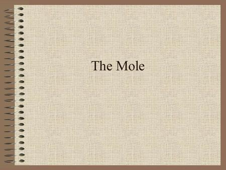 The Mole. I. Why the Mole? A. Atomic Mass The mass of one atom of an element Measured in amu –1amu = mass of 1 proton = mass of 1 neutron amu is measured.
