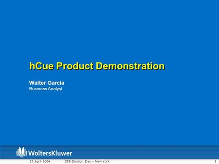 1 27 April 2004 CFS Division Day – New York hCue Product Demonstration Walter Garcia Business Analyst.