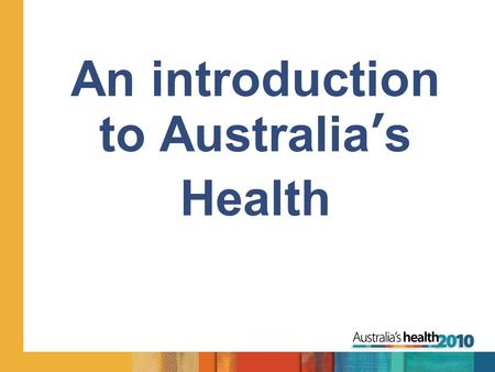 An introduction to Australia's Health. Do you think Australia is a healthy nation?