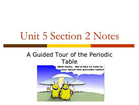 Unit 5 Section 2 Notes A Guided Tour of the Periodic Table.