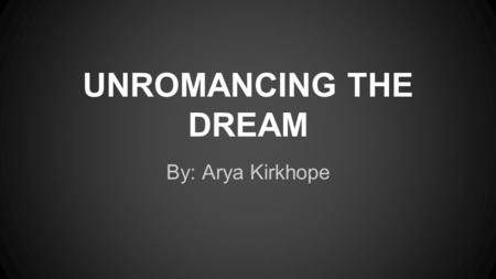 UNROMANCING THE DREAM By: Arya Kirkhope. John Allen Hobson And Robert McCarley -Claimed dreams are nothing more than your attempt to interpret random.