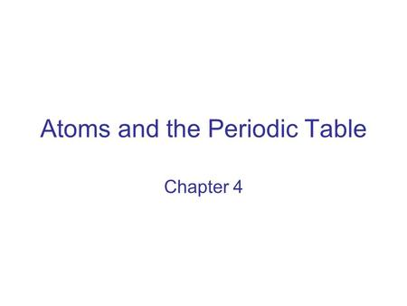 Atoms and the Periodic Table Chapter 4. What are Atoms? 4 th Century B.C.  Democritus suggested that the universe was made of invisible units called.