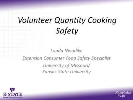 Volunteer Quantity Cooking Safety Londa Nwadike Extension Consumer Food Safety Specialist University of Missouri/ Kansas State University.