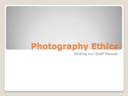 Photography Ethics Writing our Staff Manual. Scholastic Media Standard Should scholastic media be allowed to have a different standard - of taste, play,