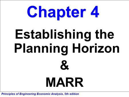 Principles of Engineering Economic Analysis, 5th edition Chapter 4 Establishing the Planning Horizon & MARR.