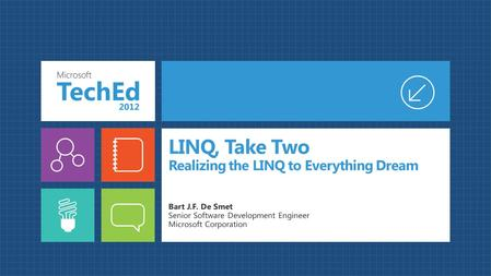 LINQ, Take Two Realizing the LINQ to Everything Dream Bart J.F. De Smet Senior Software Development Engineer Microsoft Corporation.