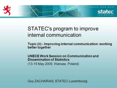 STATEC's program to improve internal communication Topic (ii) - Improving internal communication: working better together UNECE Work Session on Communication.