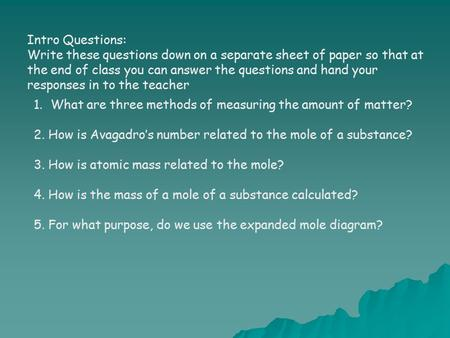 Intro Questions: Write these questions down on a separate sheet of paper so that at the end of class you can answer the questions and hand your responses.