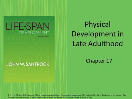 Physical Development in Late Adulthood Chapter 17 © 2013 by McGraw-Hill Education. This is proprietary material solely for authorized instructor use. Not.