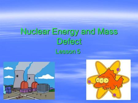 Nuclear Energy and Mass Defect Lesson 5. Objectives   use the law of conservation of charge and mass number to predict the particles emitted by a nucleus.