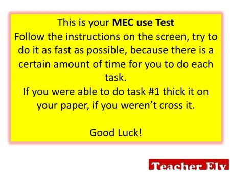 This is your MEC use Test Follow the instructions on the screen, try to do it as fast as possible, because there is a certain amount of time for you to.