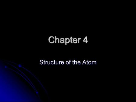 Chapter 4 Structure of the Atom. History In the 1800's, early philosophers believed all matter consisted of either air, earth, water, or fire. In the.