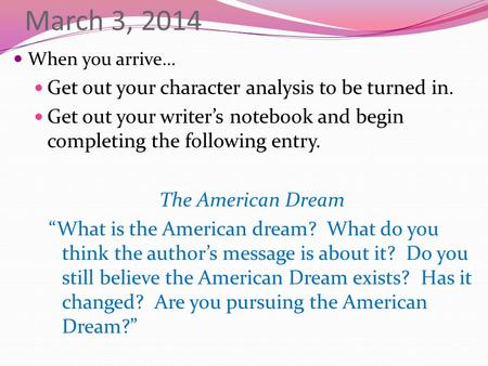 March 3, 2014 When you arrive… Get out your character analysis to be turned in. Get out your writer's notebook and begin completing the following entry.
