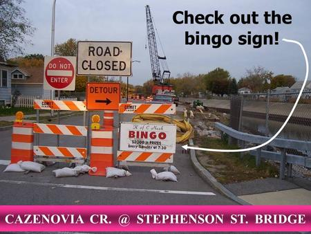 Check out the bingo sign! CAZENOVIA STEPHENSON ST. BRIDGE.